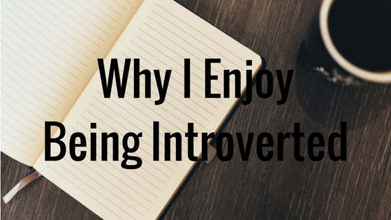 Why I Enjoy Being Introverted