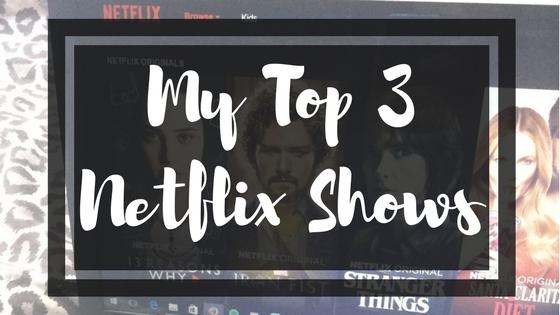 My Top 3 Netflix Shows