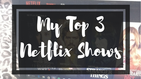 My Top 3 Netflix Shows