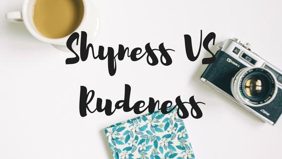 Shyness VS Rudeness