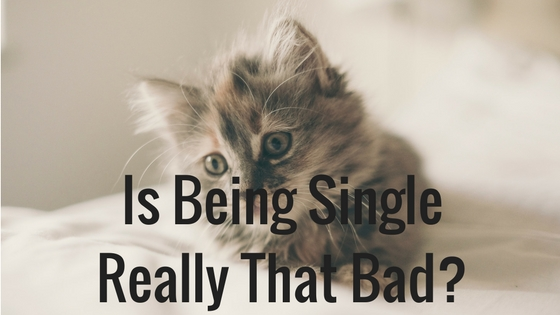 Is Being Single Really That Bad_