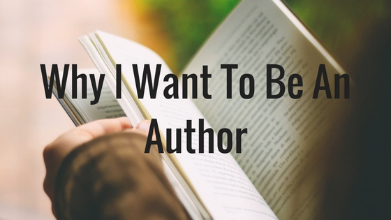 Why I Want To Be An Author