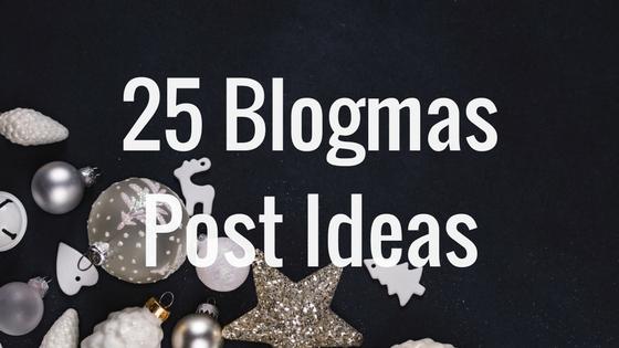 25 Blogmas Post Ideas