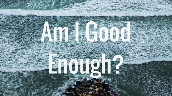 Am I Good Enough_
