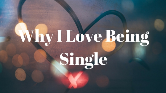 Why I Love Being Single