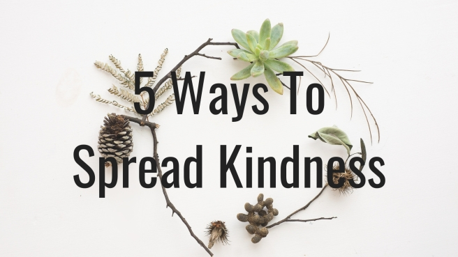 5 Ways To Spread Kindness.jpg