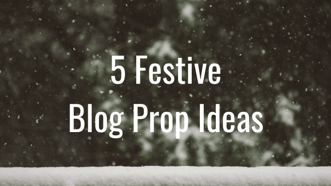 5 Festive Blog Prop Ideas.jpg