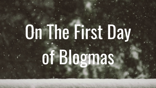 On The First Day Of Blogmas.jpg