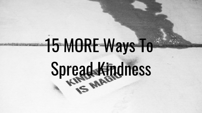15 MORE Ways To Spread Kindness