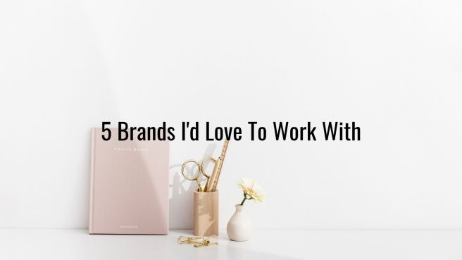 5 Brands I'd Love To Work With.jpg